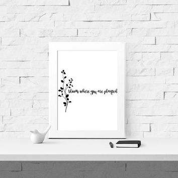 Bloom Where You Are Planted - Inspirational Instant Download - Bloom Where You Are Planted Instant Download - Motivational Download - Art