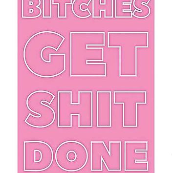 Bitches Get Shit Done Poster - Spencer's