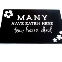 "Wood Sign-""Many Have Eaten Here Few Have Died"""