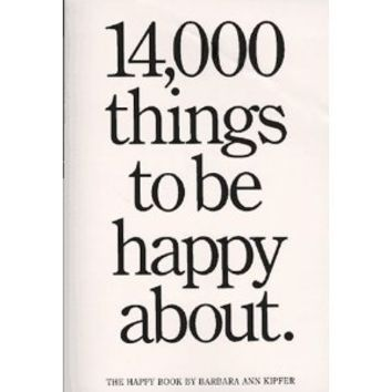 14, 000 Things to Be Happy About: Barbara Ann Kipfer: 0019628013705: Amazon.com: Books