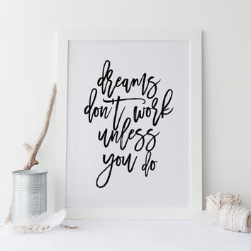 MOTIVATIONAL POSTER,Dreams Don't Work Unless You Do,Inspirational Quote,Wall Art,Printable Typography Art,Digital Download,Black And White
