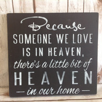 Because Some We Love is in HEAVEN.There's a little bit of HEAVEN in our home.Sign/shelf sitter/Condolence/Memorial.Mantle Decor.ANGEL