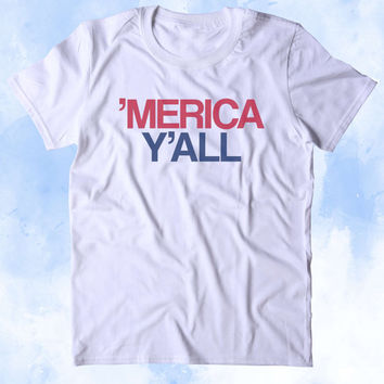 Merica Y'all Shirt Funny Redneck Southern Country Cowboy USA America Tumblr T-shirt
