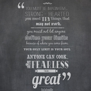 only the fearless can be great..  Ratatouille