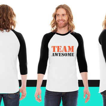Team awesome American Apparel Unisex 3/4 Sleeve T-Shirt