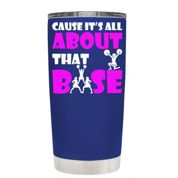 Cause its All About the Base on Blue 20 oz Tumbler Cup