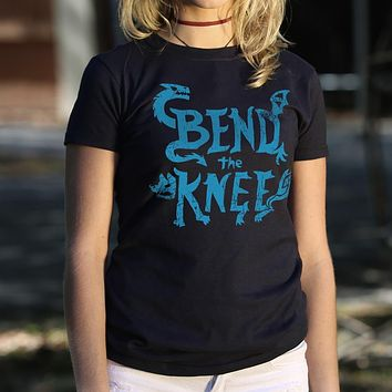 Bend the Knee [Game of Thrones Inspired] Women's T-Shirt