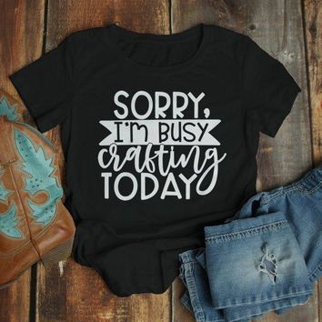 Women's Funny Craft T Shirt Sorry, Busy Crafting Shirts Gift Idea TShirt Crafter Tee