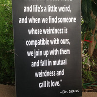 Weirdness called love - Wedding Sign - Dr. Seuss quote, Mutual Weirdness, engagement Photo Prop