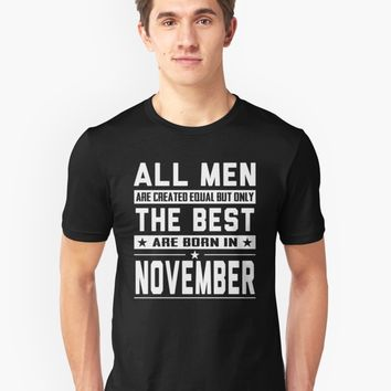 'All Men Are Created Equal But Only The Best Are Born In November' T-Shirt by phongtrandesign