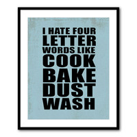 I hate four letter words like Cook Bake Dust Wash - typography wall art - Kitchen Art Chalkboard - Print - Wall Art Room decor Housewarming