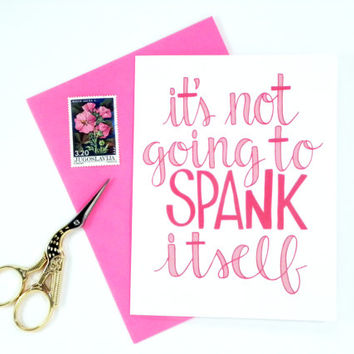 Naughty Valentine Card - It's Not Going to Spank Itself