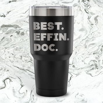 BEST EFFIN DOC * Funny Gift for Doctors, Physicians, PhD, Surgeons * Vacuum Tumbler 30 oz.
