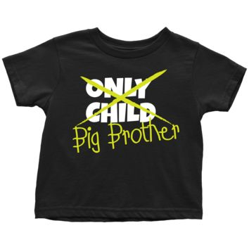 Only Child to Big Brother Toddler T-Shirt