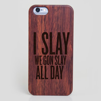 Beyonce I Slay We Gon Slay iPhone 6 Case - All Wood Everything