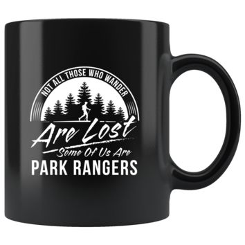 Not All Those Who Wander Are Lost Some Of Us Are Park Rangers 11oz Black Mug