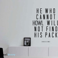 """Charles Simic Inspiring Typography Wall Decal Quote """"He Who Cannot Howl Will Not Find His Pack"""" 22 x 17 inches"""