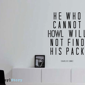 "Charles Simic Inspiring Typography Wall Decal Quote ""He Who Cannot Howl Will Not Find His Pack"" 22 x 17 inches"