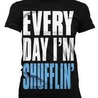 Every Day I'm Shufflin' Juniors T-shirt, Big and Bold Funny Statements Juniors Shirt
