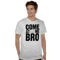 Come At Me Bro black letters with fist shirt from Zazzle.com