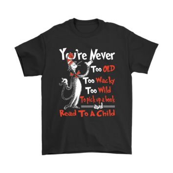 ESBV4S You're Never Too Old Too Wacky Too Wild Dr. Seuss Shirts