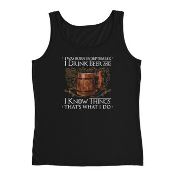 I Was Born In September I Drink Beer And I Know Things That's What I Do - Ladies' Tank