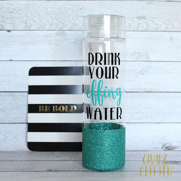 Drink Your Effing Water // Glitter Dipped Water Bottle