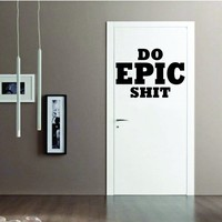 Do Epic Shit Quote Decal Wall Vinyl Sticker Decor Inspirational