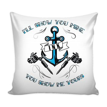 Funny Tattoo Inked Graphic Pillow Cover I'll Show You Mine You Show Me Yours