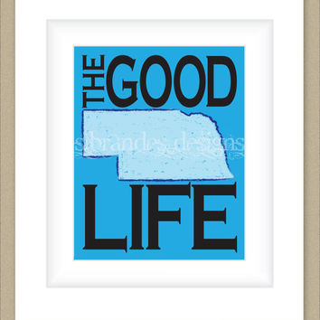 8x10 Nebraska Print, The Good Life Typography Art Custom Color Map Art