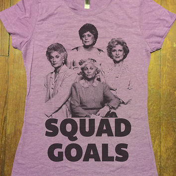 Golden Girls SQUAD GOALS Tee Shirt Funny TShirts  Womens Graphic Tee Shirts - printed TShirt - Bridesmaid Bridal Party Bachelorette  Party