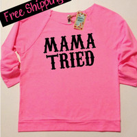 Mama Tried Sweatshirt. Women's Clothing. Southern Shirt. Terry Raglan 3/4th Sleeve. Wide Neck Sweatshirt. Country Quote. Free Shipping USA