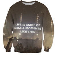 Life Is Made Of Small Moments Like This - Sweatshirt
