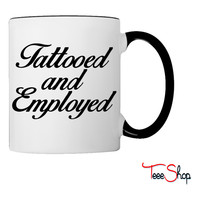 Tattooed And Employed Coffee & Tea Mug