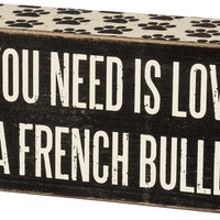 All You Need Is Love... And A ... Mini Wood Box Sign - Black & White for wall hanging, table or desk 6-in x 2-in (French Bulldog)