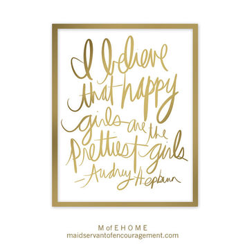 Audrey Hepburn Quote, I Believe Happy Girls are the Prettiest Girls, Typography Wall Art-Gold or Black Script 5 Sizes Available Poster Print