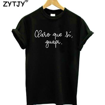 Claro que si guapi Spanish Letter Print Women tshirt Cotton Casual Funny t shirt For Lady Top Tee Hipster Tumblr Drop Ship Z-976