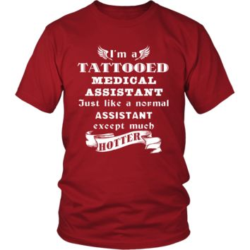Medical Assistant - I'm a Tattooed Medical Assistant,... much hotter - Profession/Job Shirt