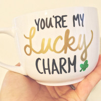 You're My Lucky Charm Handpainted Mug / St Patricks Day