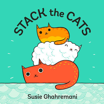 Stack the Cats by Susie Ghahremani - an adorable cat counting picture book