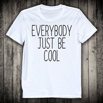 Everybody Just Be Cool Friend Gift Slogan Tee Good Vibes Peace Tranquillity Shirt Music Festival T-shirt