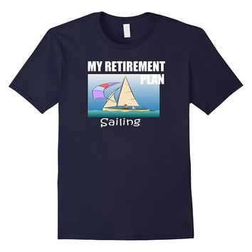Sailing Retirement Plan Novelty T Shirt for Sailing Lovers