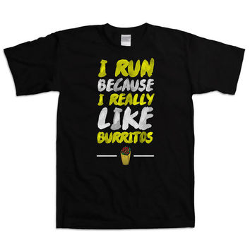 Funny Running Shirt I Run Because I Really Like Burritos Shirt For Runners Athletic Clothes Training TShirt Running Gifts Mens Tee WT-106