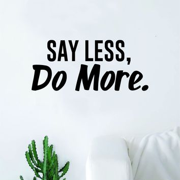 Say Less Do More Quote Wall Decal Quote Sticker Vinyl Art Home Decor Decoration Living Room Bedroom Inspirational Motivational Work Hard Gym Fitness Sports