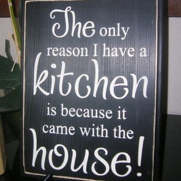 The only reason I have a Kitchen is because it came with the house wood sign Wall Hanging