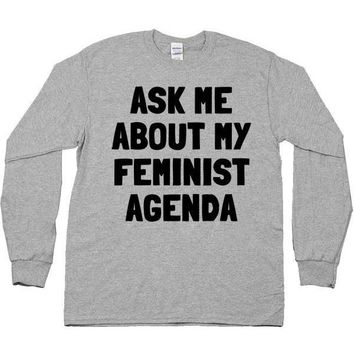 Ask Me About My Feminist Agenda -- Unisex Long-Sleeve