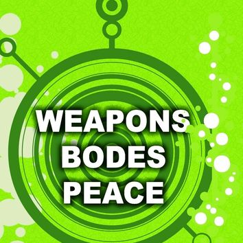 Weapons bodes peace.