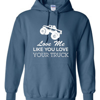 Love Me Like You Love Your Truck Hoodie. Fun Truck and Automotive Shirt. Keep Warm With One Of My Fun Hoodies! Makes a Great Gift!!!!