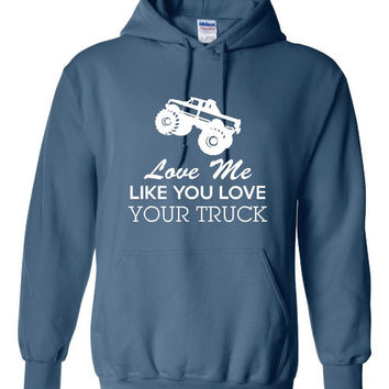 Funny Love Me Like You Love Your Truck Unisex Hoodie! Great Love Me Like You Love Your Truck Hoodie! Great Gift Idea!!