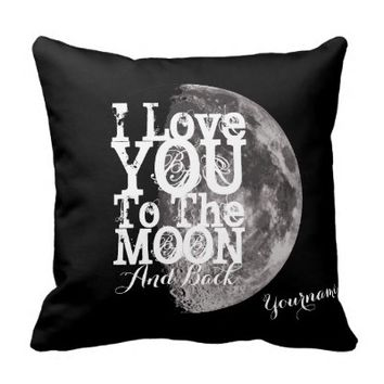 I Love You To The Moon And Back with Your Name Pillows
